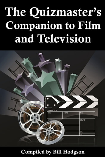 The Quizmaster's Companion to Film and Television ebook by Bill Hodgon