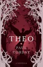 Theo - A Novella ebook by Paul Torday