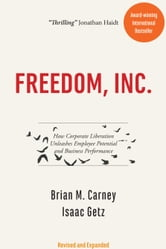 Freedom, Inc. - How Corporate Liberation Unleashes Employee Potential and Business Performance ebook by Brian M. Carney,Isaac Getz