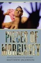 Pieces of Morrissey - Adventures with the MozArmy ebook by Matt Jacobson