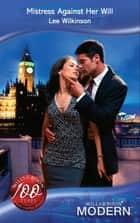 Mistress Against Her Will (Mills & Boon Modern) ebook by Lee Wilkinson
