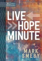 Live Hope Minute - 365 Daily Devotionals ebook by Mark Smeby