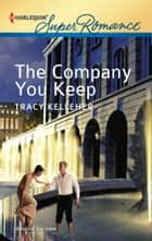 The Company You Keep ebook by Tracy Kelleher