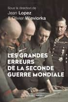 Les erreurs de la Seconde Guerre mondiale ebook by COLLECTIF, Jean LOPEZ, Olivier WIEVIORKA