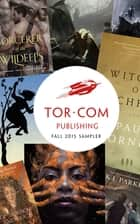 Tor.com Publishing Fall 2015 Sampler ebook by Kai Ashante Wilson, Paul Cornell, Alter S. Reiss,...