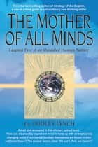 The Mother of All Minds: Leaping Free of an Outdated Human Nature ebook by Dudley Lynch