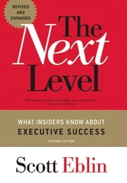 The Next Level - What Insiders Know About Executive Success ebook by Scott Eblin