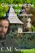 Gulvane and the Dragon - Another Tale of Tzamesch ebook by C.M. Simpson