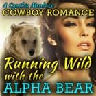 Cowboy Romance: Running Wild with The Alpha Bear (Shifter Series) audiobook by Cynthia Mendoza