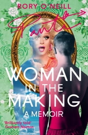 Woman in the Making - Panti's Memoir ebook by Rory O'Neill