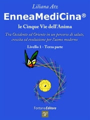Enneamedicina - Le 5 vie dell'Anima - Primo livello, parte terza ebook by Liliana Atz