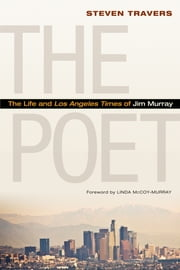 The Poet - The Life and Los Angeles Times of Jim Murray ebook by Steven Travers