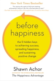 Before Happiness - The 5 Hidden Keys to Achieving Success, Spreading Happiness, and Sustaining Positive Change ebook by Kobo.Web.Store.Products.Fields.ContributorFieldViewModel