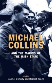 Michael Collins and the Making of the Irish State ebook by Gabriel Doherty,Dermot Keogh