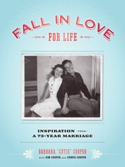 "Fall in Love for Life - Inspiration from a 73-Year Marriage ebook by Barbara ""Cutie"" Cooper,Chinta Cooper,Kim Cooper"