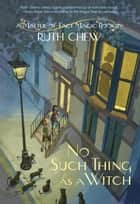A Matter-of-Fact Magic Book: No Such Thing as a Witch ebook by Ruth Chew