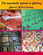 The Wonderful World of Quilting - Beginner's Guide to Quilting ebook by Deedee Moore