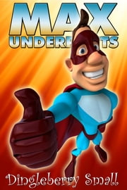 Max Underpants ebook by Dingleberry Small,Scott Gordon