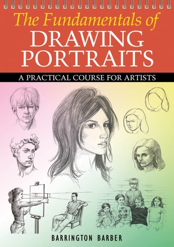 The Fundamentals of Drawing Portraits ebook by Barrington Barber