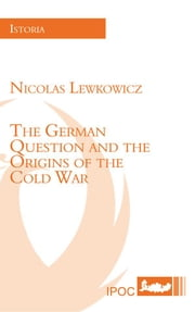 The German Question and the Origins of the Cold War ebook by Nicolas Lewkowicz