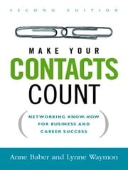 Make Your Contacts Count - Networking Know-How for Business and Career Success ebook by Anne BABER,Lynne WAYMON