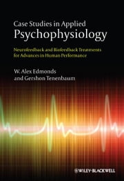 Case Studies in Applied Psychophysiology - Neurofeedback and Biofeedback Treatments for Advances in Human Performance ebook by W. Alex Edmonds,Gershon Tenenbaum