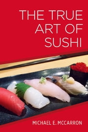 The True Art of Sushi ebook by Michael E. McCarron