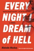 Every Night I Dream of Hell ebook by Malcolm Mackay