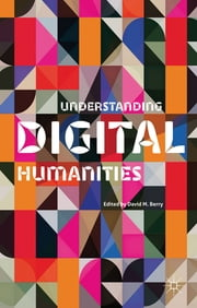 Understanding Digital Humanities ebook by Dr David M. Berry