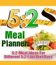 5:2 Meal Planner: 5:2 Meal Ideas For Different 5:2 Fast Diet Days ebook by My Weight Loss Dream