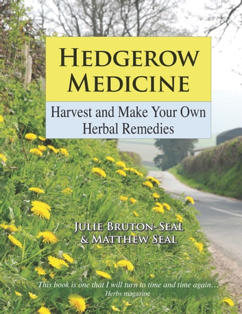 Hedgerow Medicine - Harvest and Make Your Own Herbal Remedies ebook by Julie Bruton-Seal