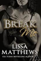 Break Me - The Club ebook by Lissa Matthews