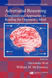 Adversarial Reasoning: Computational Approaches to Reading the Opponent's Mind ebook by Kott, Alexander