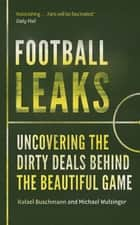 Football Leaks - Uncovering the Dirty Deals Behind the Beautiful Game ebook by Rafael Buschmann, Michael Wulzinger