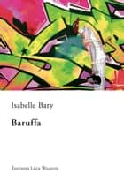 Baruffa - Une reconstruction de soi ebook by Isabelle Bary