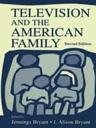 Television and the American Family ebook by J. Alison Bryant, J. Alison Bryant