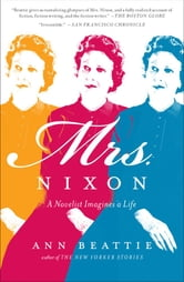 Mrs. Nixon - A Novelist Imagines a Life ebook by Ann Beattie