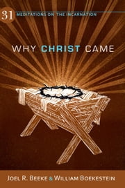 Why Christ Came: 31 Meditations on the Incarnation ebook by Joel R. Beeke,William Boekestein
