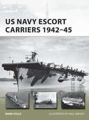 US Navy Escort Carriers 1942–45 ebook by Mark Stille, Paul Wright