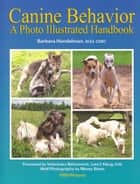 CANINE BEHAVIOR - A PHOTO ILLUSTRATED HANDBOOK ebook by Barbara Handelman