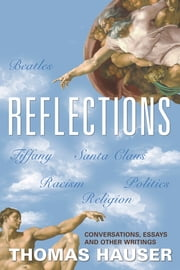Reflections - Conversations, Essays, and Other Writings ebook by Thomas Hauser