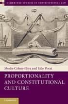Proportionality and Constitutional Culture ebook by Moshe Cohen-Eliya, Iddo Porat