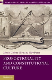 Proportionality and Constitutional Culture ebook by Professor Moshe Cohen-Eliya,Dr Iddo Porat