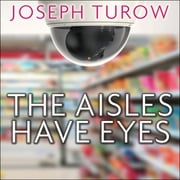 The Aisles Have Eyes - How Retailers Track Your Shopping, Strip Your Privacy, and Define Your Power audiobook by Joseph Turow