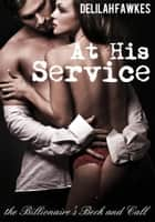At His Service: The Billionaire's Beck and Call - Part 1 ebook by