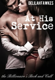 At His Service: The Billionaire's Beck and Call - Part 1 ebook by Delilah Fawkes