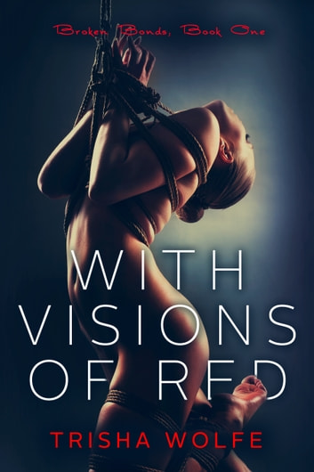 With Visions of Red - Broken Bonds, Book One ebook by Trisha Wolfe