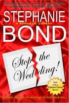 Stop the Wedding! - a romantic comedy ebook by Stephanie Bond