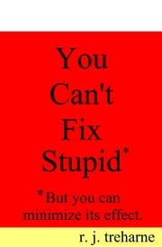 You Can't Fix Stupid. ebook by Ronald Treharne