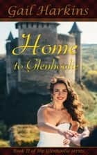 Home to Glehnoolie - The Glenhoolie Series, #2 ebook by Gail Harkins